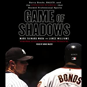 Game of Shadows: Barry Bonds, BALCO, and the Steroids Scandal that Rocked Professional Sports | [Mark Fainaru-Wada, Lance Williams]