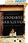 Goodbye Sarajevo: A True Story of Cou...