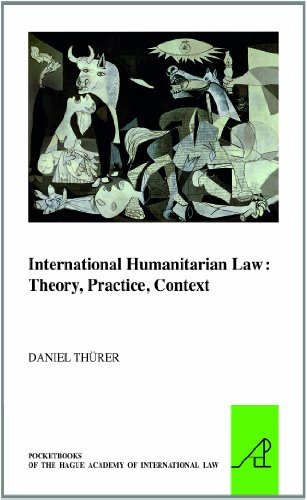 International Humanitarian Law: Theory, Practice, Context