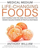 img - for Medical Medium Life-Changing Foods: Save Yourself and the Ones You Love with the Hidden Healing Powers of Fruits & Vegetables book / textbook / text book