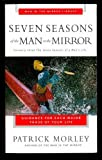 Seven Seasons of the Man in the Mirror: Guidance for Each Major Phase of Your Life (0310246423) by Morley, Patrick