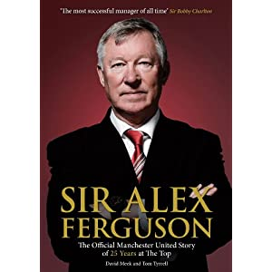 Sir Alex Ferguson: The Official Manchester United Celebration of 25 Years at Old Trafford