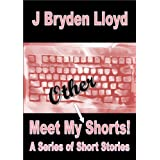 Meet My Other Shorts! (A Series of Short Stories)by J Bryden Lloyd