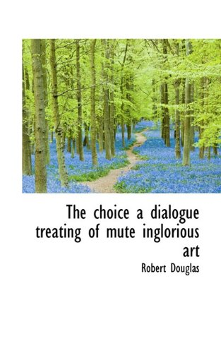 The choice a dialogue treating of mute inglorious art