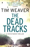 Tim Weaver The Dead Tracks: David Raker Novel #2