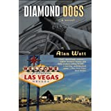 Diamond Dogs: A Novel ~ Alan Watt