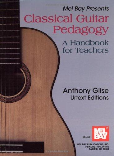Mel Bay Presents Classical Guitar Pedagogy: A Handbook...