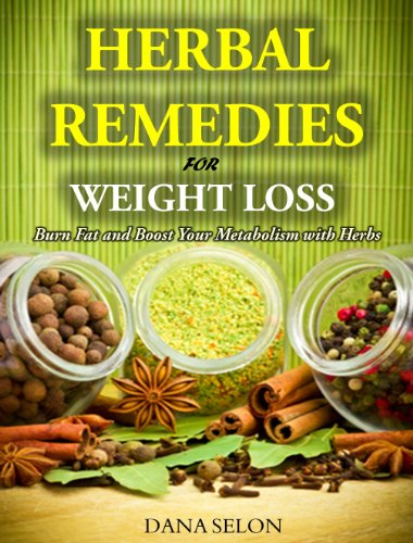 Herbal Remedies For Weight Loss: Burn Fat And Boost Your Metabolism With Herbs