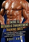 Intro to Metabolic Enhancement Training (MET): Two Metabolic Weight Training Conditioning Programs for Fat Loss and Muscle Gain (English Edition)