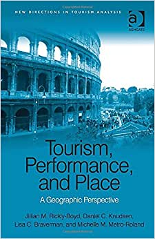 Downloads Tourism, Performance, and Place: A Geographic Perspective (New Directions in Tourism Analysis) ebook
