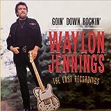 Waylon Jennings Goin Down Rockin': The Last Recordings