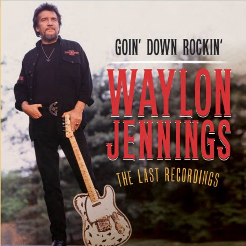 WAYLON JENNINGS - Goin Down Rockin: The Last Recordings - Zortam Music