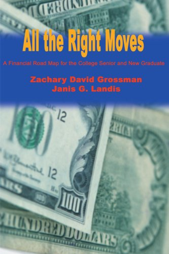 All the Right Moves: A Financial Road Map for the College Senior and New Graduate