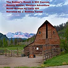 The Robber's Roost: A Will Cannon, Bounty Hunter, Western Adventure Novel (       UNABRIDGED) by Larry Hill Narrated by J. Rodney Turner
