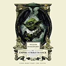 William Shakespeare's The Empire Striketh Back  by Ian Doescher Narrated by Daniel Davis, Jonathan Davis, Ian Doescher, Jeff Gurner, January LaVoy, Marc Thompson