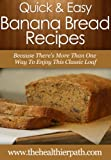 Banana Bread Recipes: Because There's More Than One Way To Enjoy This Classic Loaf. (Quick & Easy Recipes) (English Edition)