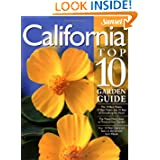 California Top 10 Garden Guide: The 10 Best Roses, 10 Best Trees--the 10 Best of Everything You Need - The Plants...