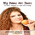 My Poems Are Yours: The Poetic Soliloquies of Hope and Courage Hörbuch von Jenevieve (Peach) Woods Gesprochen von: Shelly vanderGaag