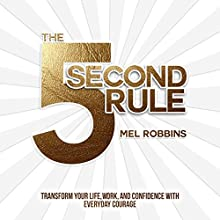 The 5 Second Rule: Transform your Life, Work, and Confidence with Everyday Courage | Livre audio Auteur(s) : Mel Robbins Narrateur(s) : Mel Robbins