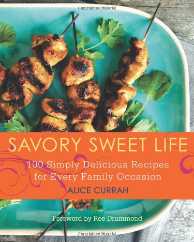 Savory Sweet Life: 100 Simply Delicious Recipes For Every Family Occasion