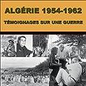 Algérie 1954-1962: Témoignages sur une guerre Discours Auteur(s) : Pierre Guérin Narrateur(s) : Marceau Gast,  Madame Gaudioso, Robert Botella, Jacques Tixier, Jean-Jacques Denot