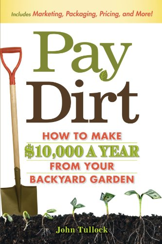 Pay Dirt: How To Make $10,000 a Year From Your Backyard Garden PDF