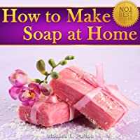 (FREE on 7/13) How To Make Soap At Home: The Simple Soap Making Guide For Beginners! Discover How To Easily Make Gorgeous Looking & Beautifully Scented Homemade Soap! by Monica L. Patton - http://eBooksHabit.com