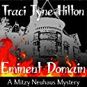 Eminent Domain: A Mitzy Neuhaus Mystery, Book 2 (       UNABRIDGED) by Traci Tyne Hilton Narrated by Misty Echoing Praise