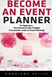 img - for Become an Event Planner: For Beginners - The Ultimate Guide to Begin a Successful career In Event Planning! (Event Planning, Event Planning career, Wedding Planning) book / textbook / text book