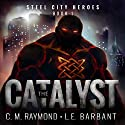 The Catalyst: Steel City Heroes, Book 1 Audiobook by LE Barbant, CM Raymond Narrated by Ian McEuen