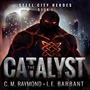 The Catalyst: Steel City Heroes, Book 1 | LE Barbant, CM Raymond
