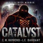 The Catalyst: Steel City Heroes, Book 1   LE Barbant, CM Raymond