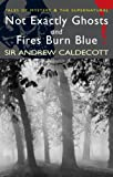 Sir Andrew Caldecott Not Exactly Ghosts/Fires Burn Blue (Wordsworth Mystery & Supernatural): AND Fires Burn Blue (Tales of Mystery & the Supernatural)