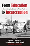 From Education to Incarceration: Dismantling the School-to-Prison Pipeline (Counterpoints: Studies in the Postmodern Theory of Education)