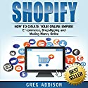 Shopify: How to Create Your Online Empire Audiobook by Greg Addison Narrated by Martin James