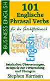 101 Englische Phrasal Verbs f�r den Gesch�ftsbereich (Business English)