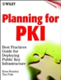 Planning for PKI: Best Practices Guide for Deploying Public Key Infrastructure (Networking Council)