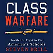 Class Warfare: Inside the Fight to Fix America's Schools | [Steven Brill]