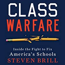 Class Warfare: Inside the Fight to Fix America's Schools (       UNABRIDGED) by Steven Brill Narrated by L. J. Ganser