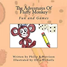 The Adventures of Fluffy Monkey: Fun and Games (       UNABRIDGED) by Philip R Harrison Narrated by Lorraine Ansell