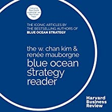 The W. Chan Kim & Renée Mauborgne Blue Ocean Strategy Reader: The Iconic Articles by the Bestselling Authors of Blue Ocean Strategy Audiobook by W. Chan Kim, Renée Mauborgne Narrated by James Conlan