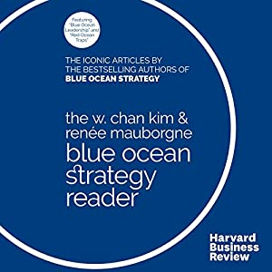 The W. Chan Kim & Renée Mauborgne Blue Ocean Strategy Reader: The Iconic Articles by the Bestselling Authors of Blue Ocean Strategy Hörbuch von W. Chan Kim, Renée Mauborgne Gesprochen von: James Conlan