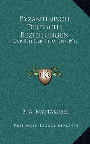 Byzantinisch Deutsche Beziehungen: Dur Zeit Der Ottonen (1891)