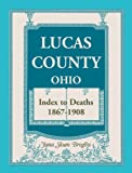 img - for Lucas County, Ohio Index to Deaths, 1867-1908 book / textbook / text book