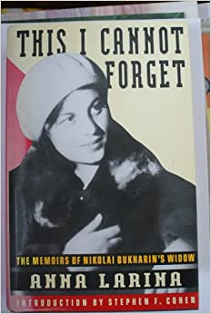 review cannot forget anna larina This i cannot forget : the memoirs of nikolai bukharin's widow by larina, anna, 1914-publication date 1993 topics bukharin, n (nikolă), 1888-1938, larina, anna, 1914-, communism, union of soviet socialist republics publisher london : internet archive books.