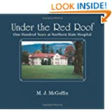 Under The Red Roof: One Hundred Years At Northern State Hospital