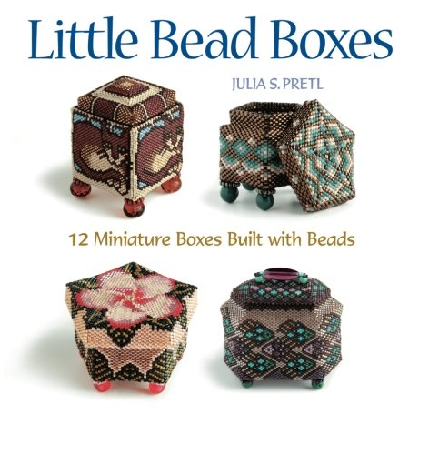 Little Bead Boxes: 12 Miniature Boxes Built with Beads