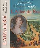 L'Allee du Roi: Souvenirs de Francois d'Aubigne, Marquise de Maintenon, Epouse d (2724212592) by Chandernagor, Francoise