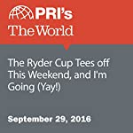 The Ryder Cup Tees off This Weekend, and I'm Going (Yay!)   Jonathan Kealing