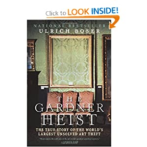 The Gardner Heist: The True Story of the World's Largest Unsolved Art Theft Ulrich Boser